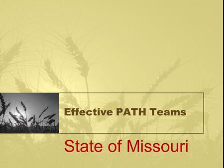 Effective PATH Teams State of Missouri. Brooke Dawson, LCSW, Missouri State Contact Rural Anthony Smith, M.S Rehabilitation Admin. Assertive Community.
