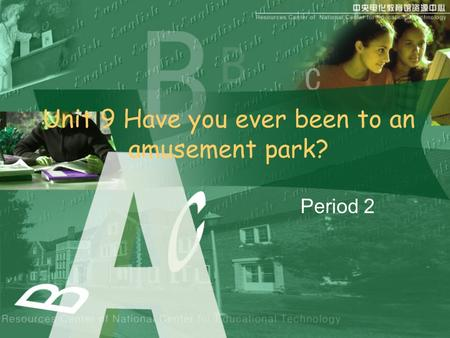 Unit 9 Have you ever been to an amusement park? Period 2.
