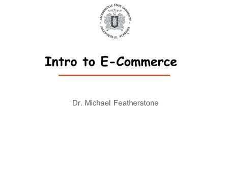 Dr. Michael Featherstone Intro to E-Commerce. Introduction COMMUNICATION MODES My Web site GOOGLE 'Mike Featherstone' BING 'Mike Featherstone' The IME375.