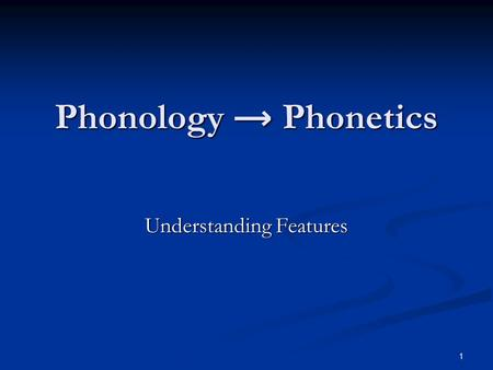 1 Phonology → Phonetics Understanding Features 2 Richness of the Base The source of all systematic cross-linguistic variation is constraint reranking.