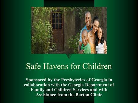Safe Havens for Children Sponsored by the Presbyteries of Georgia in collaboration with the Georgia Department of Family and Children Services and with.