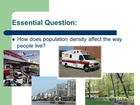 Essential Question: How does population density affect the way people live?