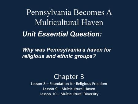 Pennsylvania Becomes A Multicultural Haven Chapter 3 Lesson 8 – Foundation for Religious Freedom Lesson 9 – Multicultural Haven Lesson 10 – Multicultural.