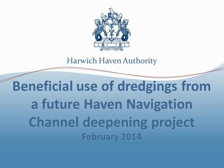 Harwich Haven Authority. Harwich Haven Authority and the Port of Felixstowe are working together on the early stages of a Haven Navigation Channel deepening.