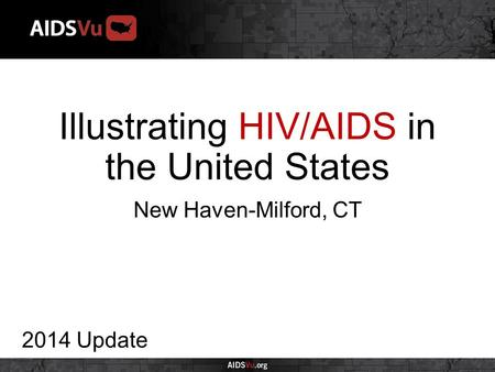 Illustrating HIV/AIDS in the United States 2014 Update New Haven-Milford, CT.