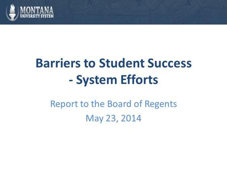 Barriers to Student Success - System Efforts Report to the Board of Regents May 23, 2014.