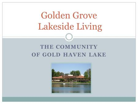 THE COMMUNITY OF GOLD HAVEN LAKE Golden Grove Lakeside Living.