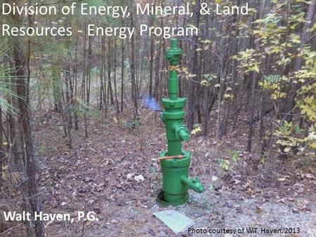 Division of Energy, Mineral, & Land Resources - Energy Program Walt Haven, P.G. Photo courtesy of W.T. Haven, 2013.