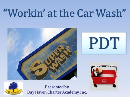 """ Workin' at the Car Wash"" Presented by Bay Haven Charter Academy, Inc."