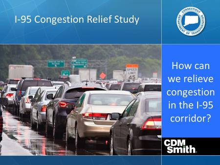 How can we relieve congestion in the I-95 corridor? I-95 Congestion Relief Study.