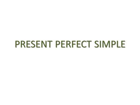 PRESENT PERFECT SIMPLE. The present perfect simple expresses an action that is still going on or that stopped recently, but has an influence on the present.