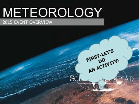 METEOROLOGY 2015 EVENT OVERVIEW FIRST-LET'S DO AN ACTIVITY!