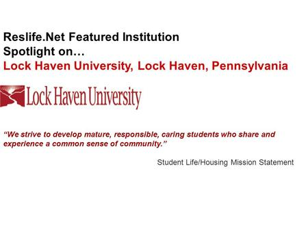 "Reslife.Net Featured Institution Spotlight on… Lock Haven University, Lock Haven, Pennsylvania ""We strive to develop mature, responsible, caring students."
