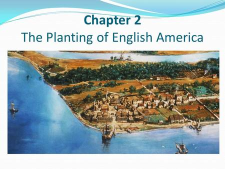 Chapter 2 The Planting of English America. England's Imperial Stirrings Early 1500s – alliance with Spain created little interest in colonization, and.