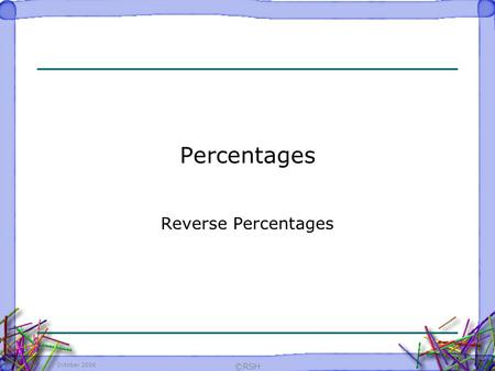 October 2006 ©RSH Percentages Reverse Percentages.