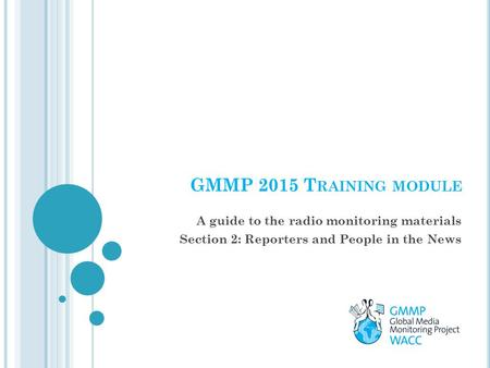GMMP 2015 T RAINING MODULE A guide to the radio monitoring materials Section 2: Reporters and People in the News.