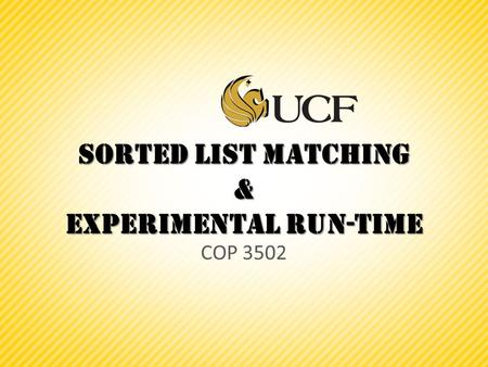 Sorted list matching & Experimental run-Time COP 3502.