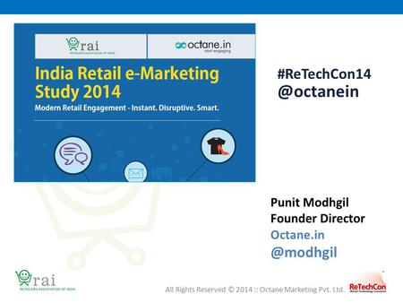 All Rights Reserved © 2014 :: Octane Marketing Pvt. Ltd. Punit Modhgil Founder Director