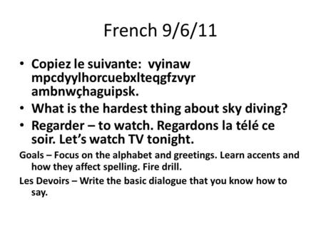 French 9/6/11 Copiez le suivante: vyinaw mpcdyylhorcuebxlteqgfzvyr ambnwçhaguipsk. What is the hardest thing about sky diving? Regarder – to watch. Regardons.