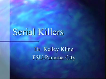 Serial Killers Dr. Kelley Kline FSU-Panama City. I. What is the common profile for most serial killers? Demographics: Demographics: A. Ethnicity- The.