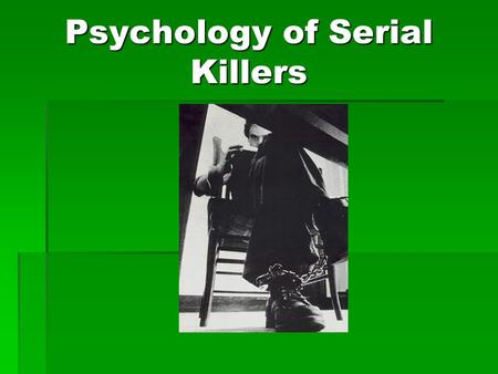 "Psychology of Serial Killers. ""The Mask of Sanity"" A serial killer is someone who commits three or more murders over an extended period of time with cooling-off."
