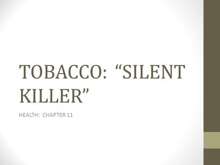 "TOBACCO: ""SILENT KILLER"""