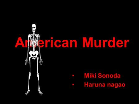 American Murder Miki Sonoda Haruna nagao. Record of crime The number of murder: 155,517 affairs. The incidence of murder: about 5 affairs. The incidence.