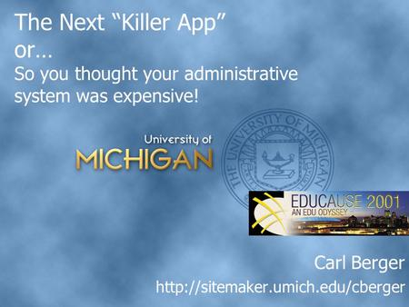"The Next ""Killer App"" or… So you thought your administrative system was expensive! Carl Berger"