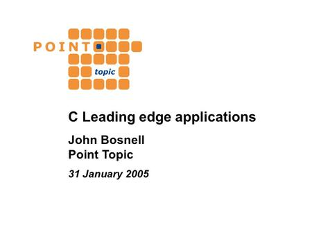 C Leading edge applications John Bosnell Point Topic 31 January 2005.