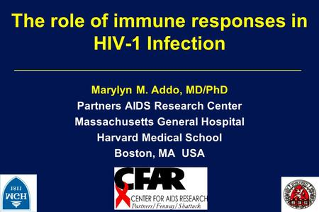 The role of immune responses in HIV-1 Infection Marylyn M. Addo, MD/PhD Partners AIDS Research Center Massachusetts General Hospital Harvard Medical School.