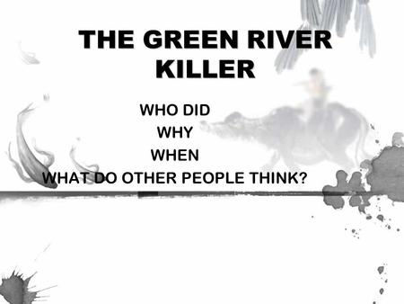 THE GREEN RIVER KILLER WHO DID WHY WHEN WHAT DO OTHER PEOPLE THINK?