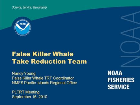 False Killer Whale Take Reduction Team Nancy Young False Killer Whale TRT Coordinator NMFS Pacific Islands Regional Office PLTRT Meeting September 16,