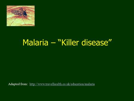 "Malaria – ""Killer disease"" Adapted from:"