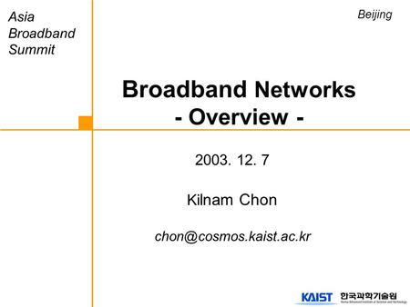 2003. 12. 7 Ki lnam Chon Broadband Networks - Overview - Asia Broadband Summit Beijing.