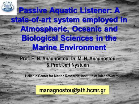 Passive Aquatic Listener: A state-of-art system employed in Atmospheric, Oceanic and Biological Sciences in the Marine Environment Prof. E. N. Anagnostou,