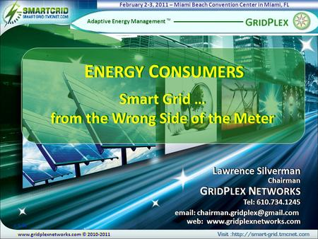 © 2010-2011 Adaptive Energy Management TM Lawrence Silverman Chairman G RID P LEX N ETWORKS Tel: 610.734.1245