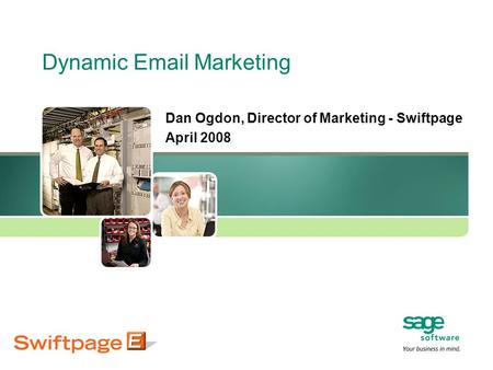 Dynamic Email Marketing Dan Ogdon, Director of Marketing - Swiftpage April 2008.