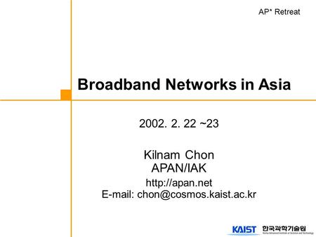 2002. 2. 22 ~23 Kilnam Chon APAN/IAK    Broadband Networks in Asia AP* Retreat.