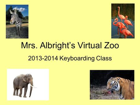Mrs. Albright's Virtual Zoo 2013-2014 Keyboarding Class.