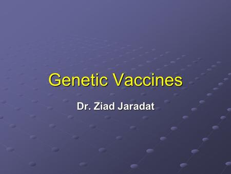 Genetic Vaccines Dr. Ziad Jaradat. INTRODUCTION Despite the marked advances in public health measures and antimicrobial medications over the last half.