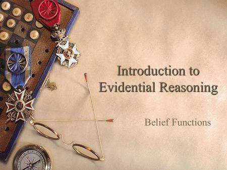 Introduction to Evidential Reasoning Belief Functions.