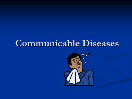 Communicable Diseases. Definition Caused by direct or indirect spread of pathogens from one person to another. Caused by direct or indirect spread of.