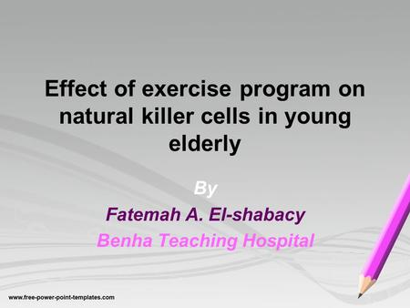 Effect of exercise program on natural killer cells in young elderly By Fatemah A. El-shabacy Benha Teaching Hospital.