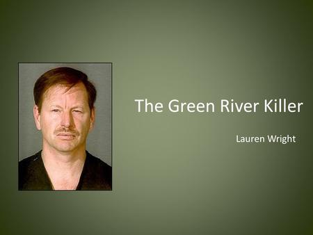 "The Green River Killer Lauren Wright. Gary Ridgway, named the ""Green River Killer,"" is notorious for being one of history's most prolific serial killers."