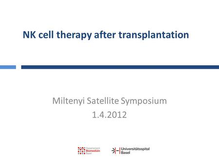 NK cell therapy after transplantation Miltenyi Satellite Symposium 1.4.2012.