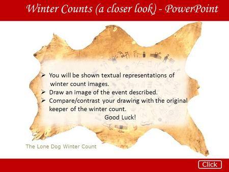 The Lone Dog Winter Count Winter Counts (a closer look) - PowerPoint Click  You will be shown textual representations of winter count images.  Draw an.