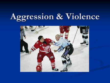 Aggression & Violence. How do we define Aggression/Violence? Aggression: Any act or attitude of hostility toward another Aggression: Any act or attitude.