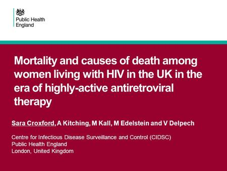 Mortality and causes of death among women living with HIV in the UK in the era of highly-active antiretroviral therapy Sara Croxford, A Kitching, M Kall,