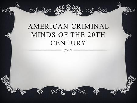 AMERICAN CRIMINAL MINDS OF THE 20TH CENTURY.  Diseases that affect the human brain, and the family problems can make a human become a monster.