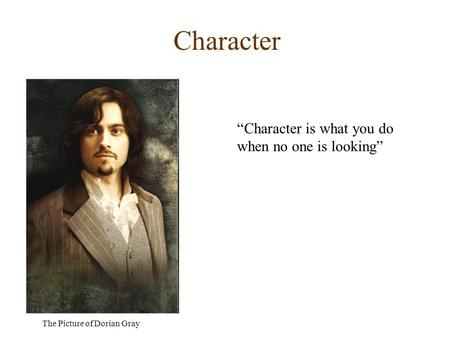 "Character The Picture of Dorian Gray ""Character is what you do when no one is looking"""